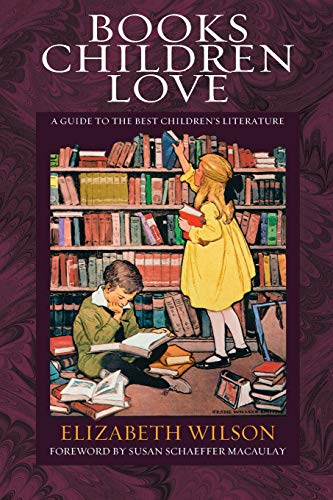 Compare Textbook Prices for Books Children Love: A Guide to the Best Children's Literature Revised Edition Revised Edition ISBN 9781581341980 by Wilson, Elizabeth Laraway,Macaulay, Susan Schaeffer
