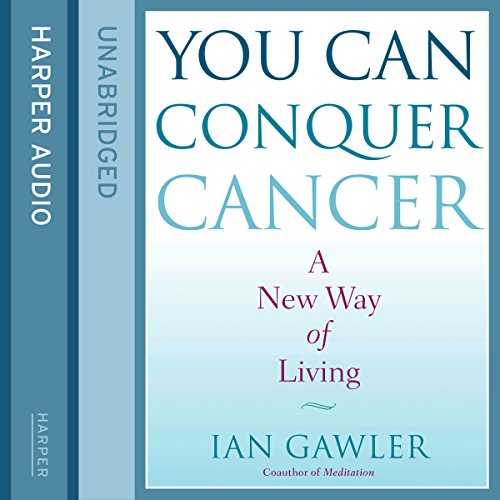 You Can Conquer Cancer: The Ground-Breaking Self-Help Manual Including Nutrition, Meditation and Lifestyle Management Techniques cover art