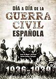 Día a Día de la Guerra Civil Española (Secretos bélicos)