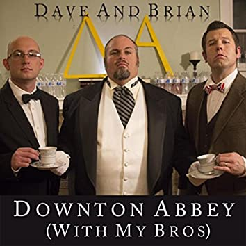 Downton Abbey (With My Bros)
