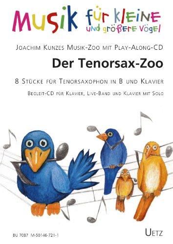 Der Tenorsax-Zoo. Musik-Zoo mit Play-Along-CD für Tenorsaxophon in B und Klavier (Musik für kleine und größere Vögel)