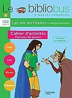 Le Bibliobus: Ce2 Cahier D'Activites (Les Six Serviteurs)