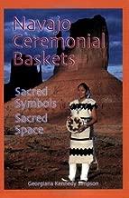 Navajo Ceremonial Baskets: Sacred Symbols, Sacred Space