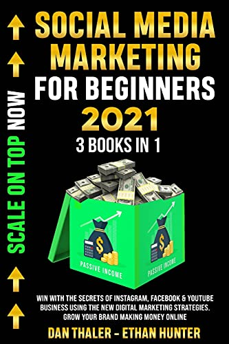 SOCIAL MEDIA MARKETING FOR BEGINNERS 2021 3 Books In 1: Win with The Secrets of Instagram, Facebook & YouTube Business Using the New Digital Marketing Strategies. Grow Your Brand Making Money Online