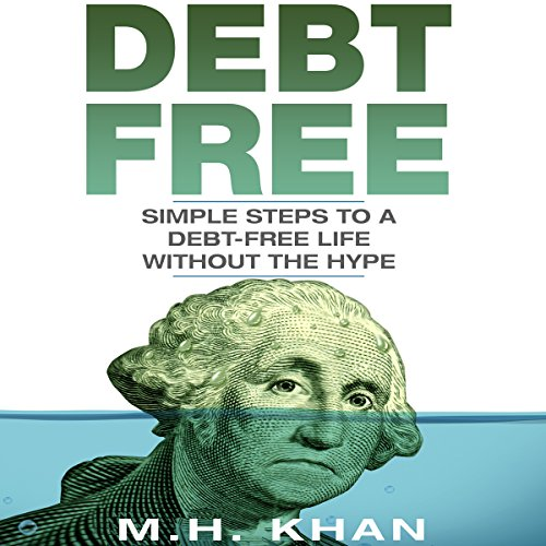 Debt-Free: Simple Steps to a Debt-Free Life Without the Hype                   By:                                                                                                                                 M.H. Khan                               Narrated by:                                                                                                                                 David Sadzin                      Length: 4 hrs and 40 mins     15 ratings     Overall 4.9