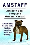 Amstaff Dog. Amstaff dog book for costs, care, feeding, grooming, training and health. Amstaff dog Owners Manual. (English Edition)