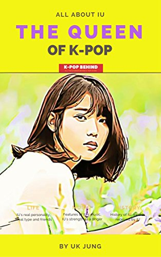 IU: The Queen of K-pop (Kpop Idol A to Z) (English Edition)