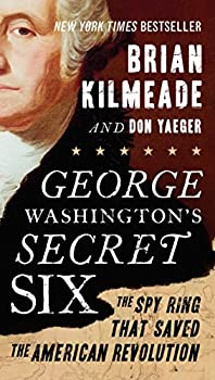 Paperback George Washington's Secret Six : The Spy Ring That Saved the American Revolution Book