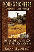 THE BOY AND THE TALL, TALL ROCK and ABBIE AND THE SAUCY BLACK BIRD: An Anthology of Young Pioneer Adventures (The Young Pioneers Adventure Series for Kids)
