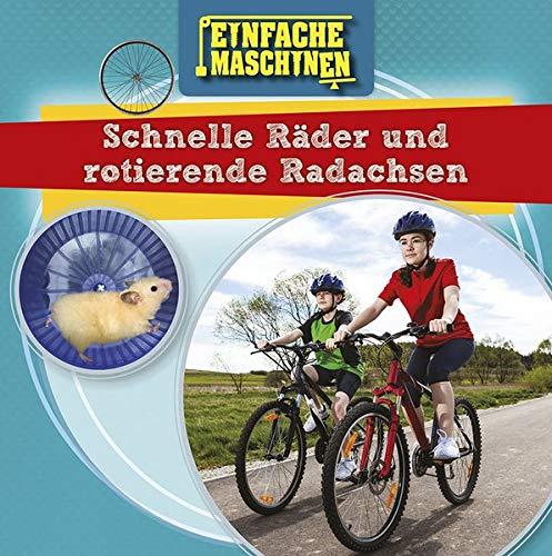 Schnelle Räder und rotierende Radachsen: Einfache Maschinen (CORONA Sachbücher)