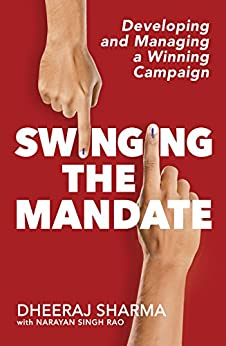 Swinging the Mandate: Developing and Managing a Winning Campaign by [Dheeraj Sharma, Narayan Singh Rao]