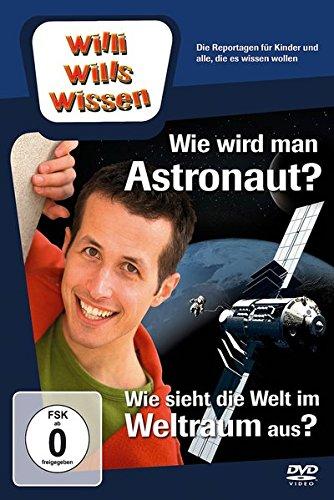 Willi will's wissen: Wie wird man Astronaut/Wie sieht die Welt im Weltraum aus?