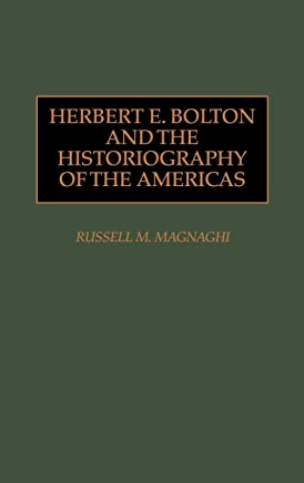Herbert E. Bolton and the Historiography of the Americas