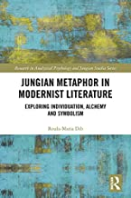 Jungian Metaphor in Modernist Literature: Exploring Individuation, Alchemy and Symbolism (Research in Analytical Psychology and Jungian Studies) (English Edition)