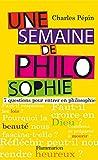 Une semaine de philosophie - 7 QUESTIONS POUR ENTRER EN PHILOSOPHIE - Format Kindle - 4,99 €