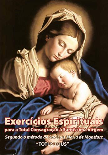 eBook Exercícios Espirituais para a Total Consagração à Santíssima Virgem: 30 dias de preparação para a Consagração à Nossa Senhora