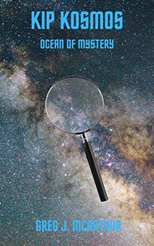 Kip Kosmos: Ocean Of Mystery (English Edition)