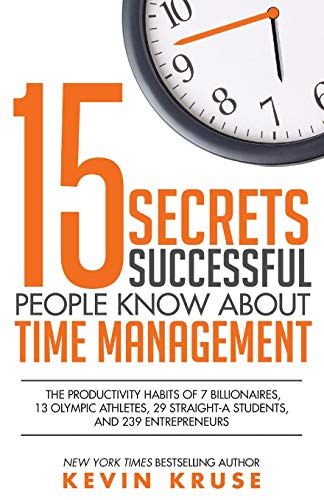 Compare Textbook Prices for 15 Secrets Successful People Know About Time Management: The Productivity Habits of 7 Billionaires, 13 Olympic Athletes, 29 Straight-A Students, and 239 Entrepreneurs 1 Edition ISBN 9780985056438 by Kruse, Kevin