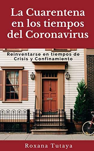 La Cuarentena en los tiempos del Coronavirus: Reinventarse en tiempos de Crisis y Confirnamiento (Spanish Edition)