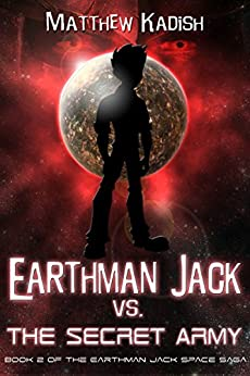 Earthman Jack vs. The Secret Army (Earthman Jack Space Saga Book 2) by [Matthew Kadish]
