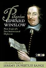 Pilgrim Edward Winslow: New England's First International Diplomat — A Documentary Biography