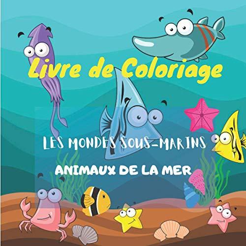 Livre de coloriage Les monde sous-marins - Animaux de la mer: Pour les enfants partir de 4 ans - Filles et garçons