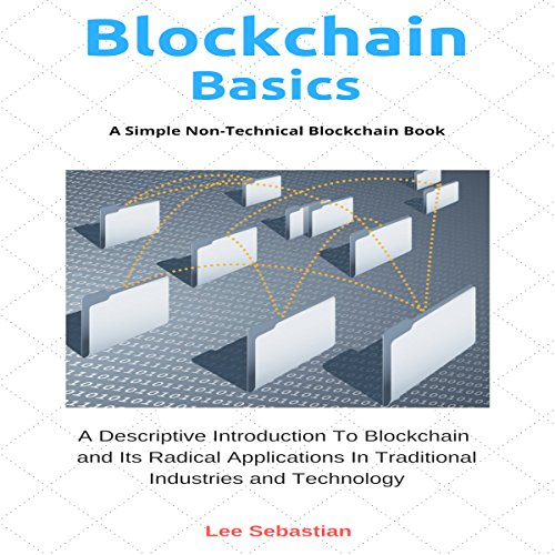 Blockchain Basics     A Simple Non-Technical Blockchain Book              By:                                                                                                                                 Lee Sebastian                               Narrated by:                                                                                                                                 John Fleming                      Length: 1 hr and 36 mins     Not rated yet     Overall 0.0