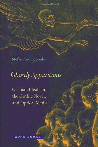 Ghostly Apparitions: German Idealism, the Gothic Novel, and Optical Media (Zone Books)