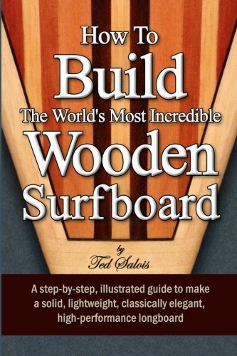 How To Build The World\'s Most Incredible Wooden Surfboard