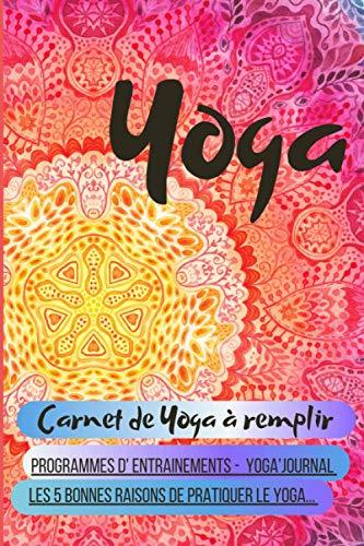 Yoga carnet de yoga à remplir: Programmes D'entraînements, Yoga'Journal, les 5 bonnes raisons de pratiquer le Yoga.../ Le cadeau idéal pour les pratiquants de Yoga/ noël