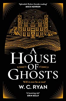 A House of Ghosts: The perfect ghostly golden age mystery by [W. C. Ryan]