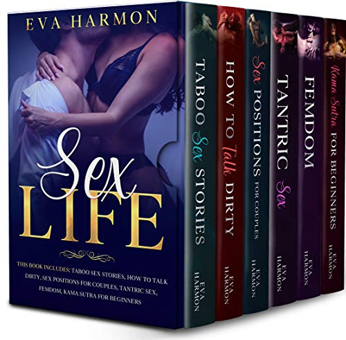 Sex Life: This book includes: Taboo Sex Stories, How to Talk Dirty, Sex Positions for Couples, Tantric Sex, Femdom, Kama Sutra for Beginners (Fantasy Erotica 0)