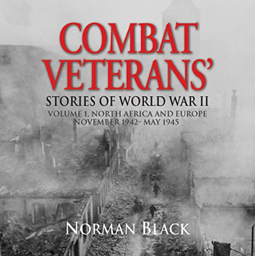 Combat Veterans' Stories of World War II: Volume 1     North Africa and Europe, November 1942-May 1945              By:                                                                                                                                 Norman Black                               Narrated by:                                                                                                                                 Capt. Kevin F. Spalding USNR-Ret                      Length: 10 hrs and 13 mins     50 ratings     Overall 4.4