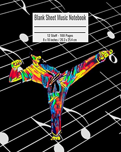 Blank Sheet Music Notebook: 100 Pages 12 Staff Music Manuscript Paper Colorful Martial Arts Karate Cover 8 x 10 inches / 20.3 x 25.4 cm