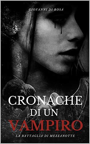 Cronache di un vampiro - La battaglia di mezzanotte: Romanzo dark fantasy - terzo volume di una trilogia gotica