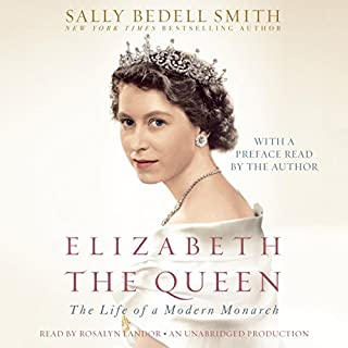 Elizabeth the Queen     The Life of a Modern Monarch              By:                                                                                                                                 Sally Bedell Smith                               Narrated by:                                                                                                                                 Rosalyn Landor                      Length: 21 hrs and 27 mins     498 ratings     Overall 4.4