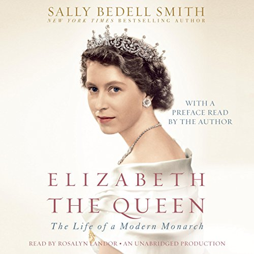 Elizabeth the Queen     The Life of a Modern Monarch              By:                                                                                                                                 Sally Bedell Smith                               Narrated by:                                                                                                                                 Rosalyn Landor                      Length: 21 hrs and 27 mins     33 ratings     Overall 4.6