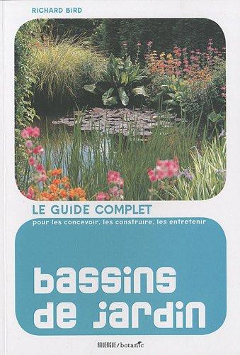 Bassins de jardin : Le guide complet pour les concevoir, les construire et les entretenir