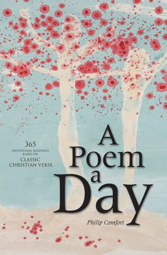Download A Poem a Day: 365 Devotional Readings Based on Classic Christian Verse 0825462789