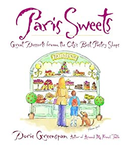 Paris Sweets: Great Desserts From the City's Best Pastry Shops: A Baking Book by [Dorie Greenspan]