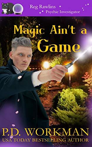 Magic Ain't a Game (Reg Rawlins, Psychic Investigator Book 11) by [P.D. Workman]