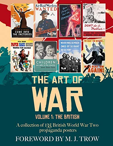 The Art of War: Volume 1 - The British (A collection of 135 British World War Two propaganda posters)