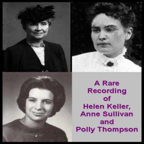 A Rare Recording of Helen Keller, Anne Sullivan, and Polly Thompson                   By:                                                                                                                                 Helen Keller,                                                                                        Anne Sullivan,                                                                                        Polly Thompson                               Narrated by:                                                                                                                                 Helen Keller,                                                                                        Anne Sullivan,                                                                                        Polly Thompson                      Length: 5 mins     11 ratings     Overall 4.9