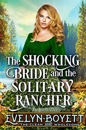 The Shocking Bride And The Solitary Rancher: A Clean Western Historical Romance Novel (English Edition)