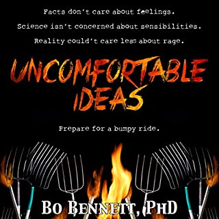 Uncomfortable Ideas                   By:                                                                                                                                 Bo Bennett PhD                               Narrated by:                                                                                                                                 Bo Bennett PhD                      Length: 4 hrs and 51 mins     11 ratings     Overall 4.5