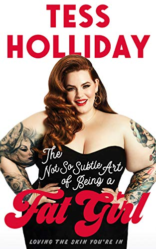 The Not So Subtle Art Of Being A Fat Girl: Loving the Skin You\'re In (English Edition)