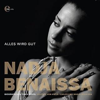 Nadja Benaissa - Alles wird gut                   Autor:                                                                                                                                 Tinka Dippel                               Sprecher:                                                                                                                                 Antje Temler,                                                                                        Nadja Benaissa                      Spieldauer: 4 Std. und 6 Min.     22 Bewertungen     Gesamt 3,9