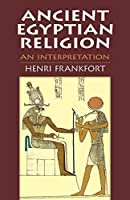 Ancient Egyptian Religion: An Interpretation