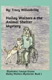 Hailey Walters and the Animal Shelter Mystery: Hailey Walters Mysteries Book 1