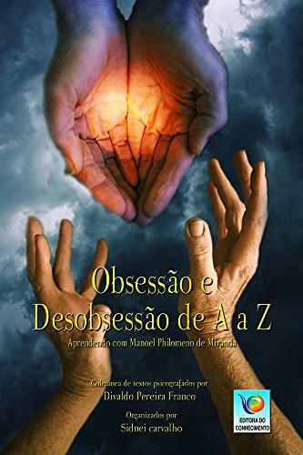 Obsessão E Desobsessão De A A Z: Aprendendo Com Manoel Philomeno De Miranda